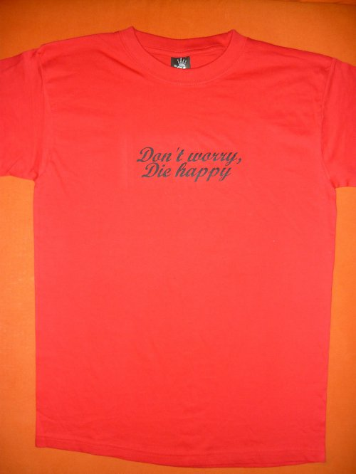 Don´t worry Die happy