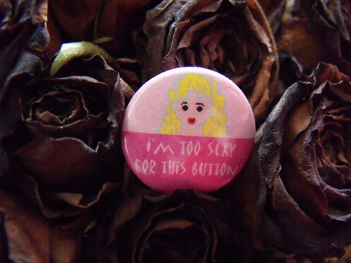 """Button \""""I\'m too sexy for this button\"""""""